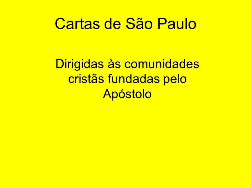 Cartas de São Paulo Dirigidas às comunidades cristãs fundadas pelo Apóstolo