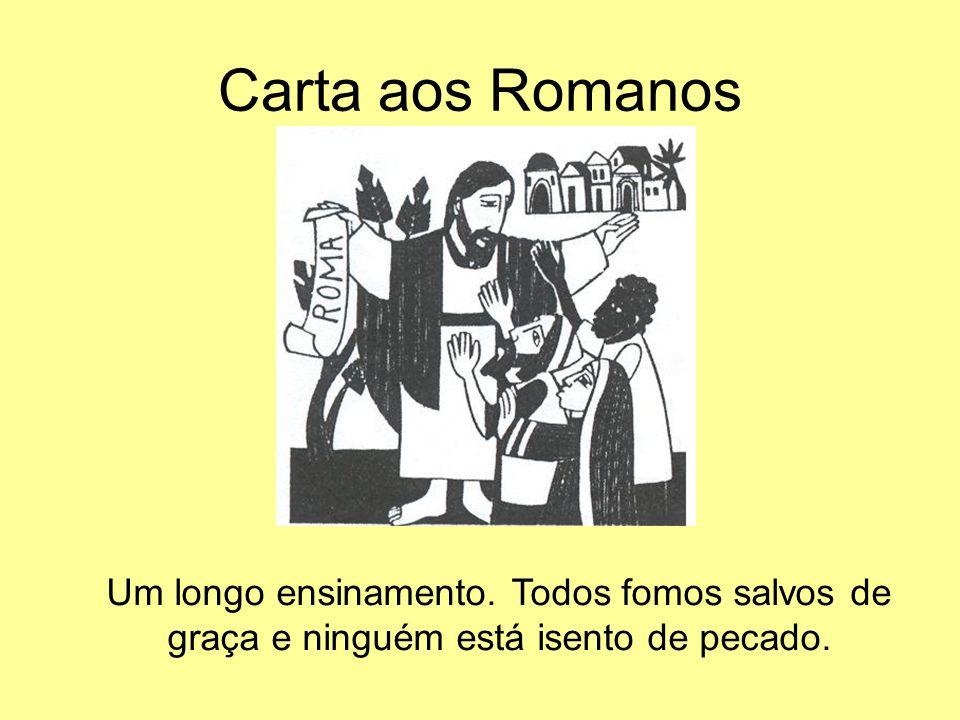 Carta aos Romanos Um longo ensinamento. Todos fomos salvos de graça e ninguém está isento de pecado.