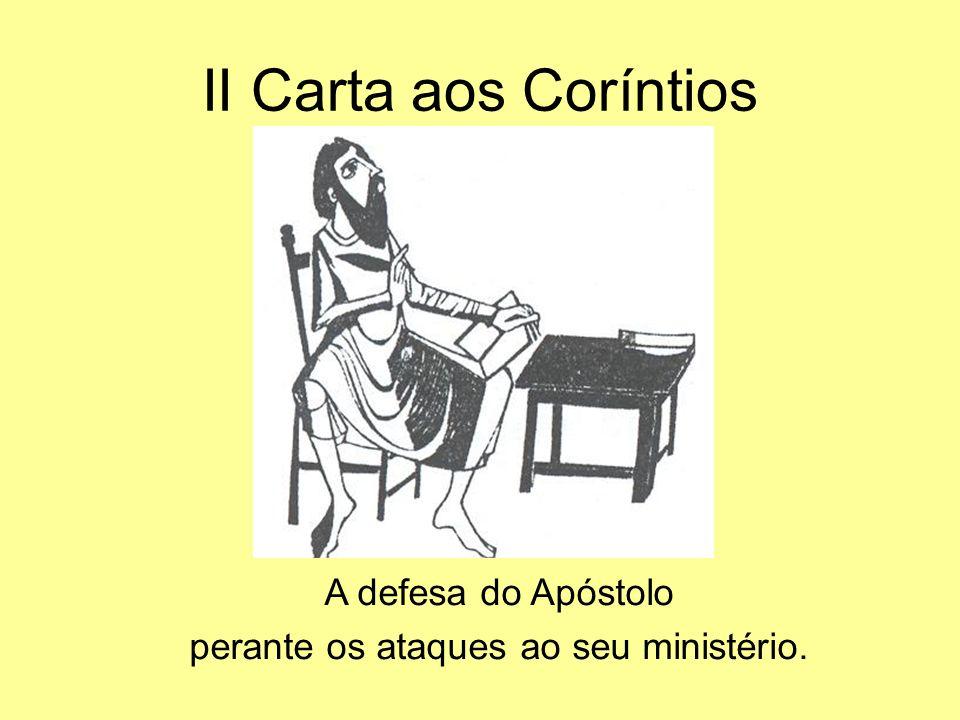 II Carta aos Coríntios A defesa do Apóstolo perante os ataques ao seu ministério.