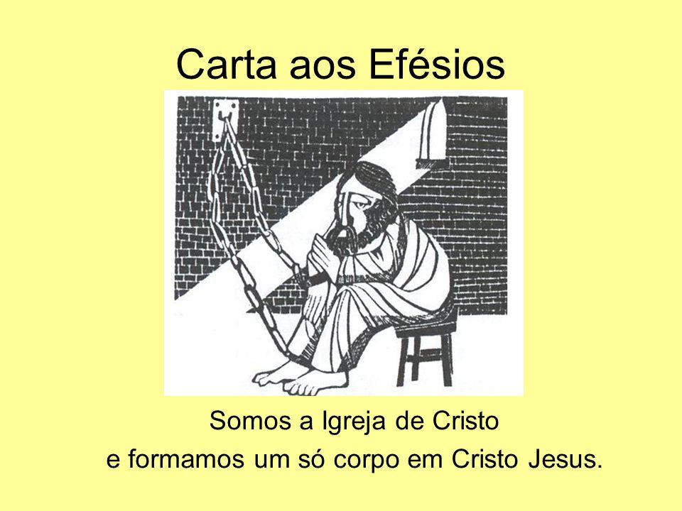 Carta aos Efésios Somos a Igreja de Cristo e formamos um só corpo em Cristo Jesus.