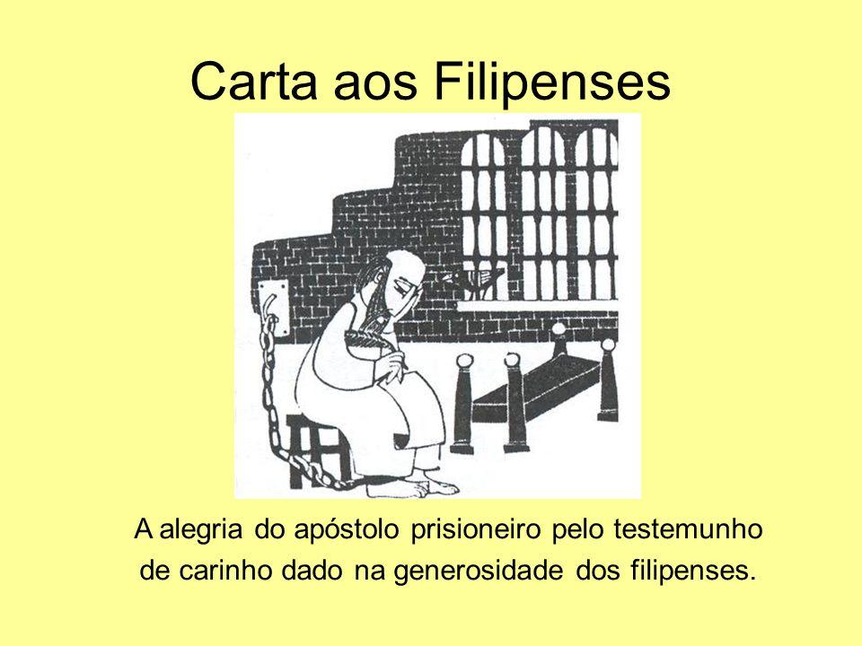 Carta aos Filipenses A alegria do apóstolo prisioneiro pelo testemunho de carinho dado na generosidade dos filipenses.