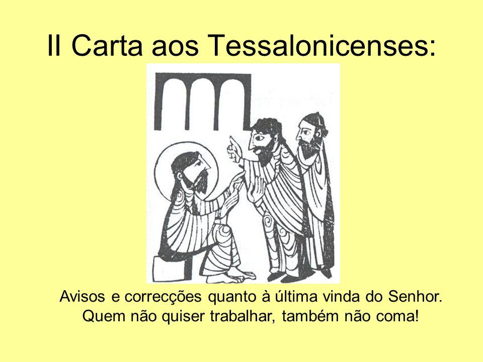 II Carta aos Tessalonicenses: Avisos e correcções quanto à última vinda do Senhor. Quem não quiser trabalhar, também não coma!