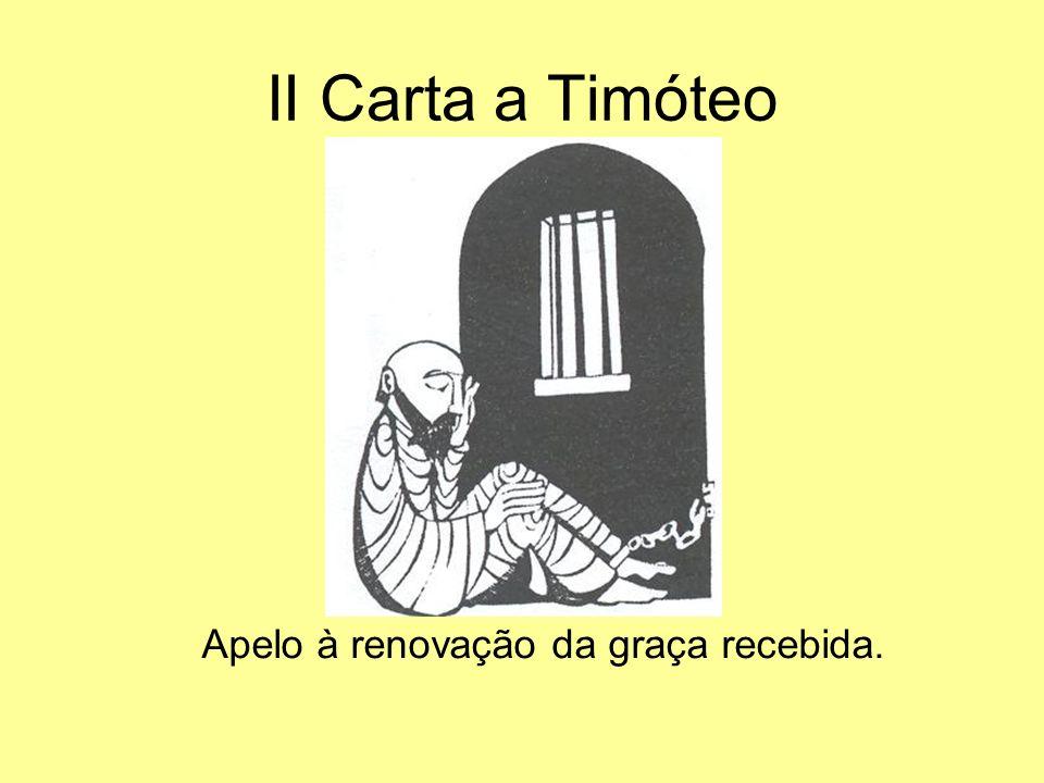 II Carta a Timóteo Apelo à renovação da graça recebida.