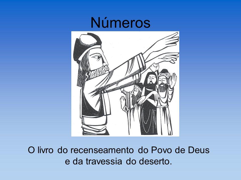 Números O livro do recenseamento do Povo de Deus e da travessia do deserto.