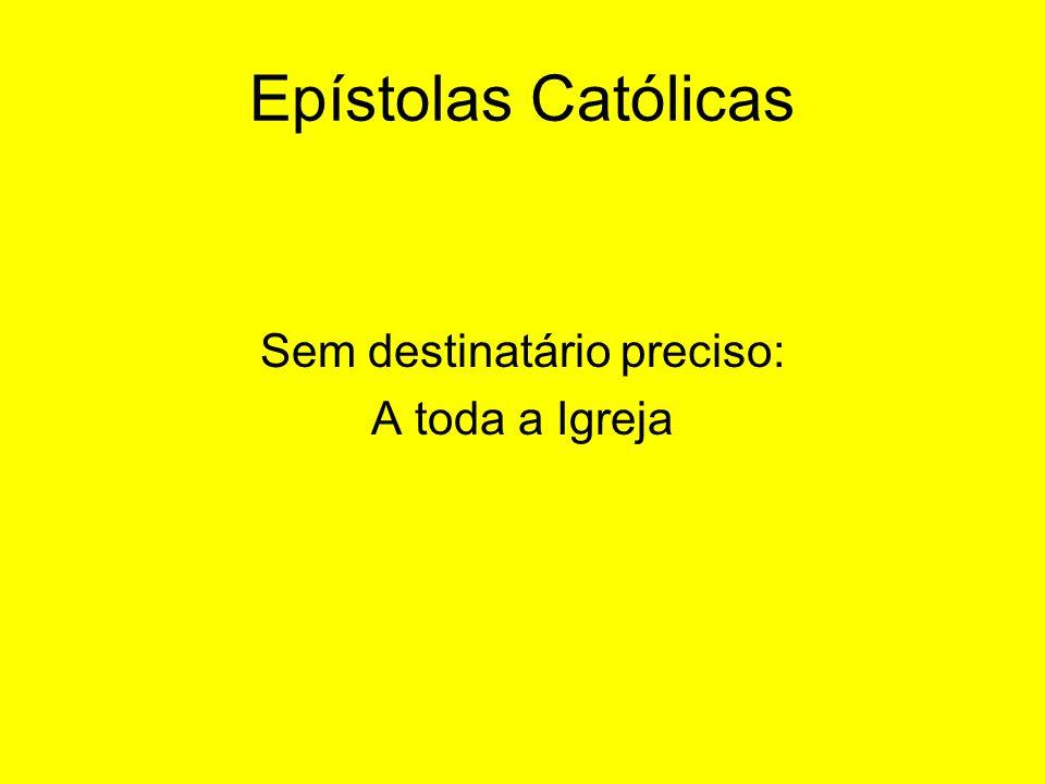 Epístolas Católicas Sem destinatário preciso: A toda a Igreja