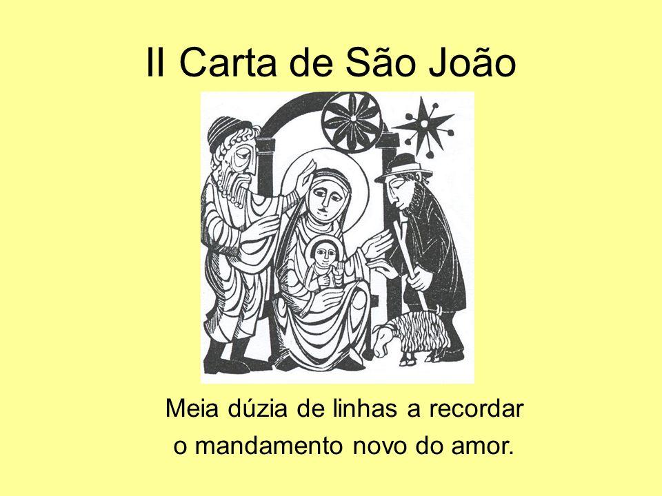 II Carta de São João Meia dúzia de linhas a recordar o mandamento novo do amor.