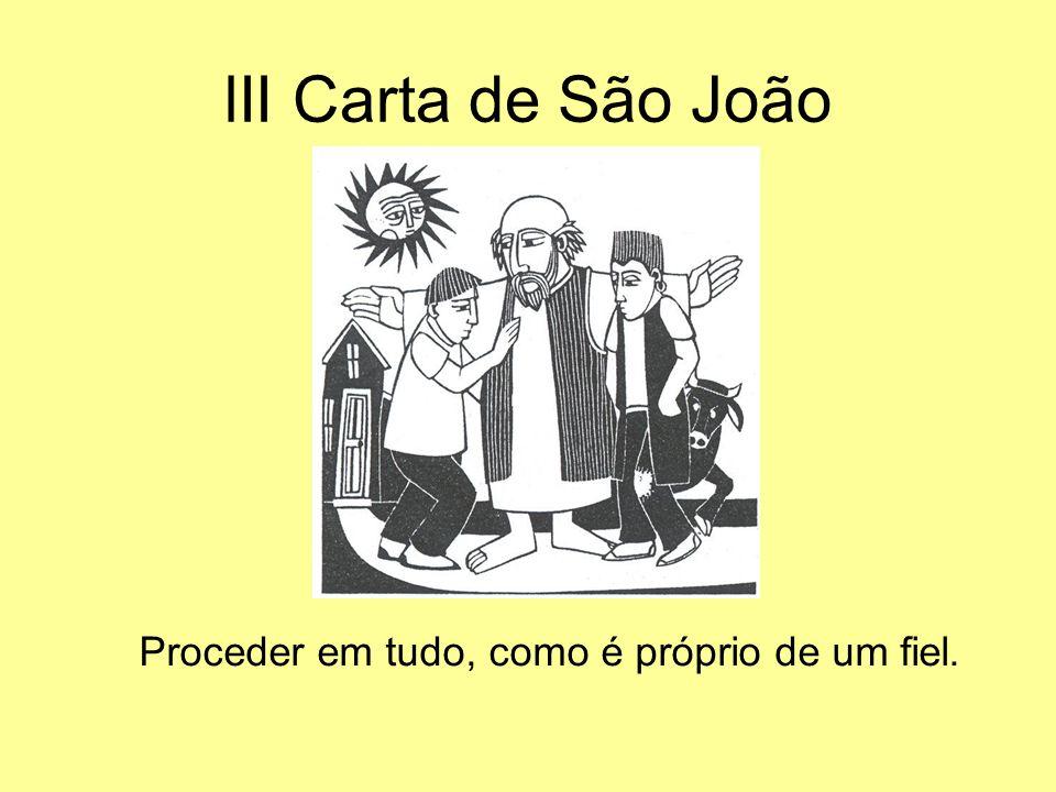 lII Carta de São João Proceder em tudo, como é próprio de um fiel.