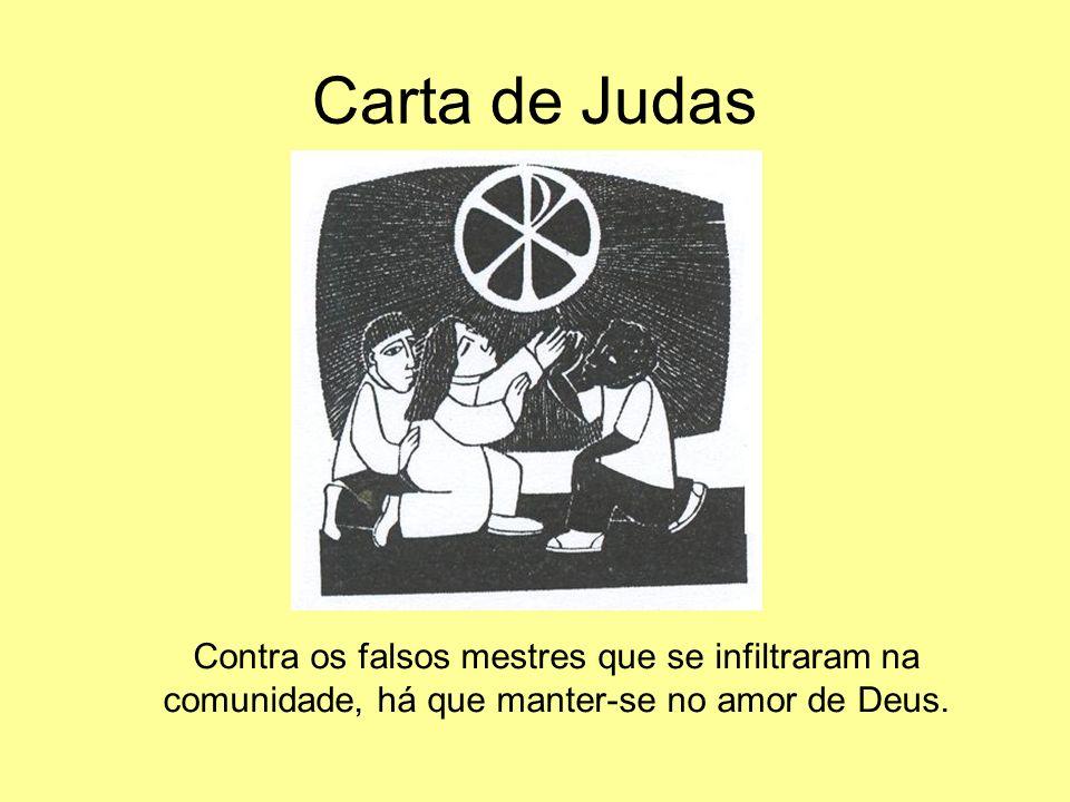 Carta de Judas Contra os falsos mestres que se infiltraram na comunidade, há que manter-se no amor de Deus.