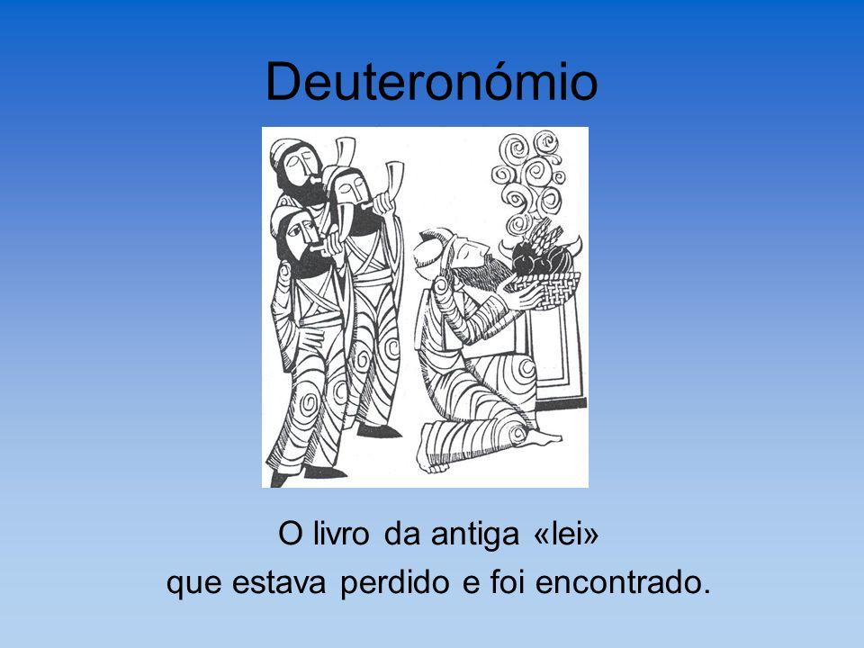 Deuteronómio O livro da antiga «lei» que estava perdido e foi encontrado.