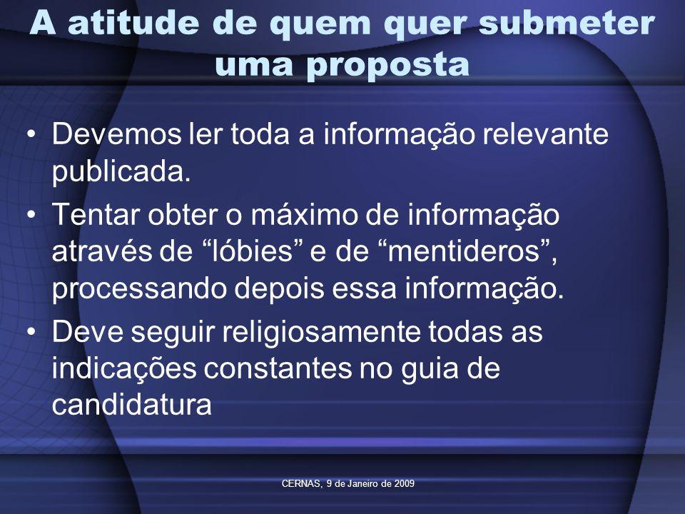 CERNAS, 9 de Janeiro de 2009 A atitude de quem quer submeter uma proposta Devemos ler toda a informação relevante publicada. Tentar obter o máximo de