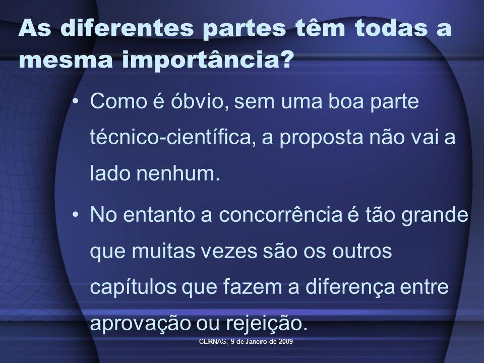 CERNAS, 9 de Janeiro de 2009 As diferentes partes têm todas a mesma importância? Como é óbvio, sem uma boa parte técnico-científica, a proposta não va