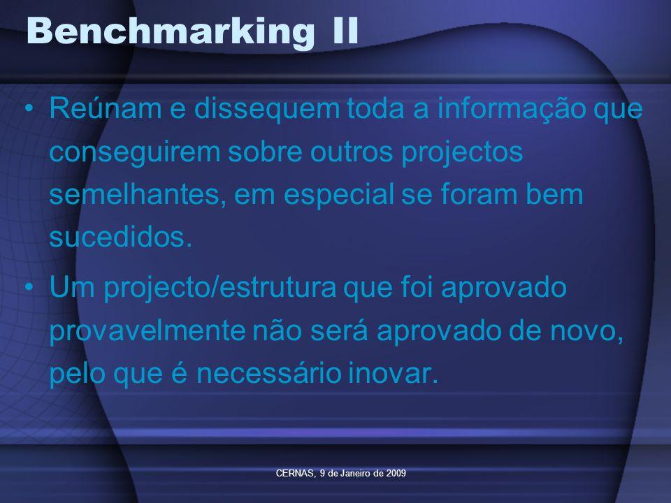 CERNAS, 9 de Janeiro de 2009 Benchmarking II Reúnam e dissequem toda a informação que conseguirem sobre outros projectos semelhantes, em especial se f