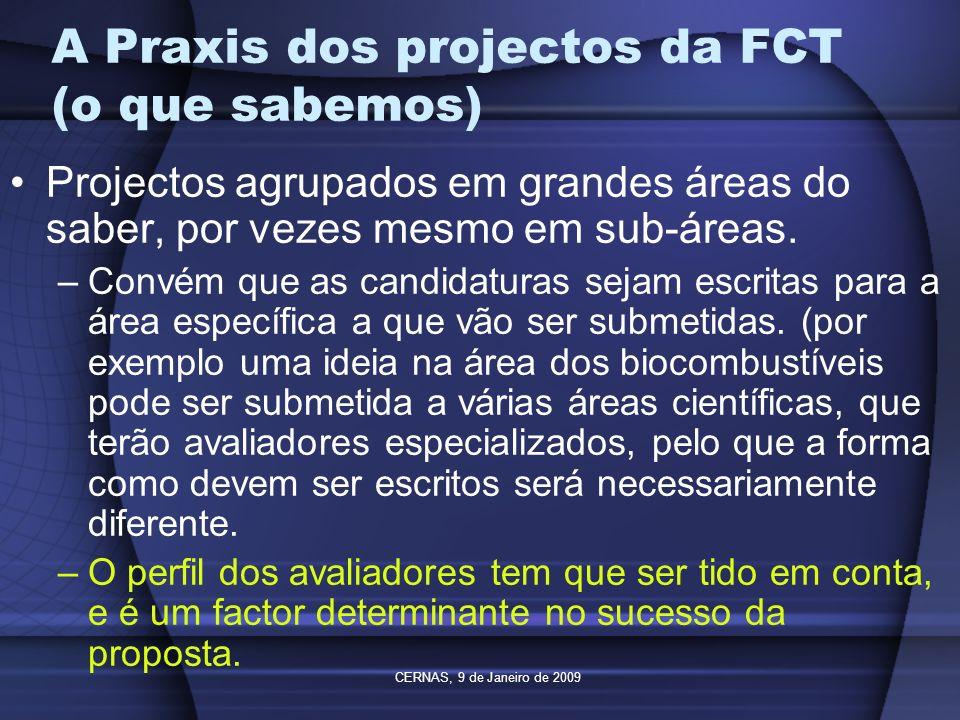 CERNAS, 9 de Janeiro de 2009 A Praxis dos projectos da FCT (o que sabemos) Os avaliadores são externos e geralmente com bom currículo científico –Existe um elevado nível de imparcialidade, se uma proposta não foi aprovada é porque comparativamente não tinha tantas qualidades como as que foram aprovadas.