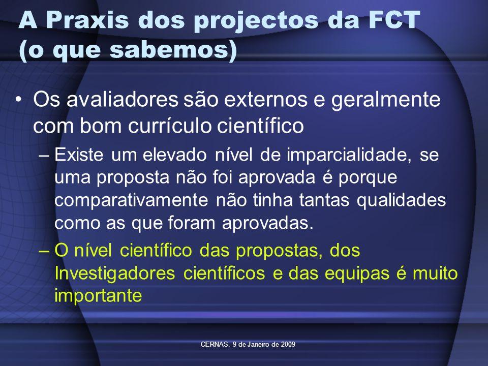 CERNAS, 9 de Janeiro de 2009 A Praxis dos projectos da FCT (o que sabemos) Os avaliadores são externos e geralmente com bom currículo científico –Exis