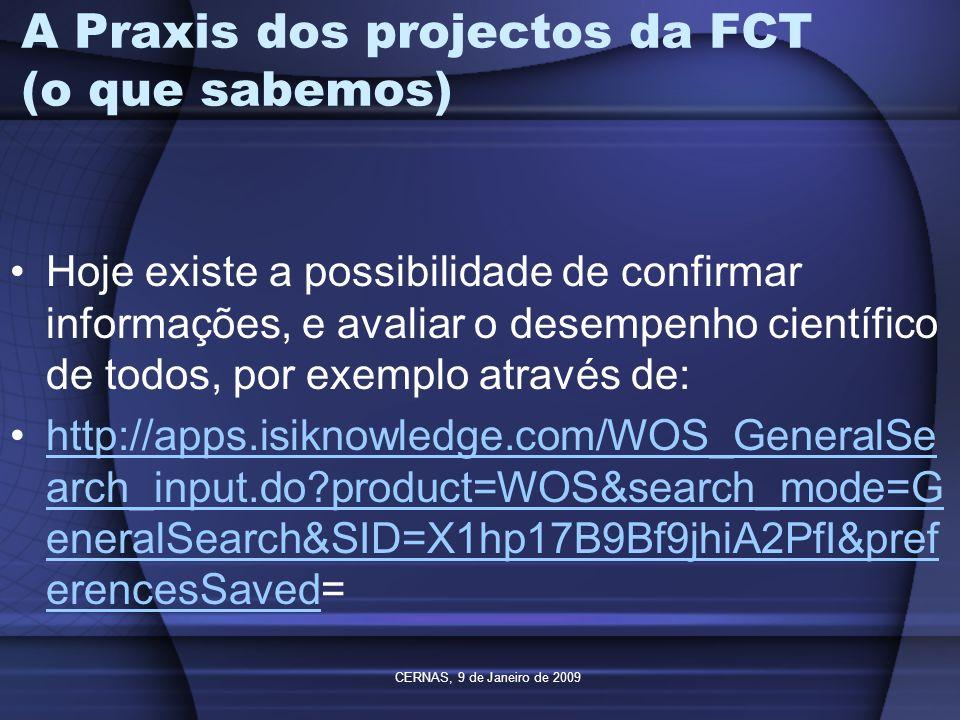 CERNAS, 9 de Janeiro de 2009 A Praxis dos projectos da FCT (o que sabemos) Hoje existe a possibilidade de confirmar informações, e avaliar o desempenh