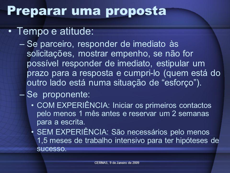 CERNAS, 9 de Janeiro de 2009 Preparar uma proposta Tempo e atitude: –Se parceiro, responder de imediato às solicitações, mostrar empenho, se não for p