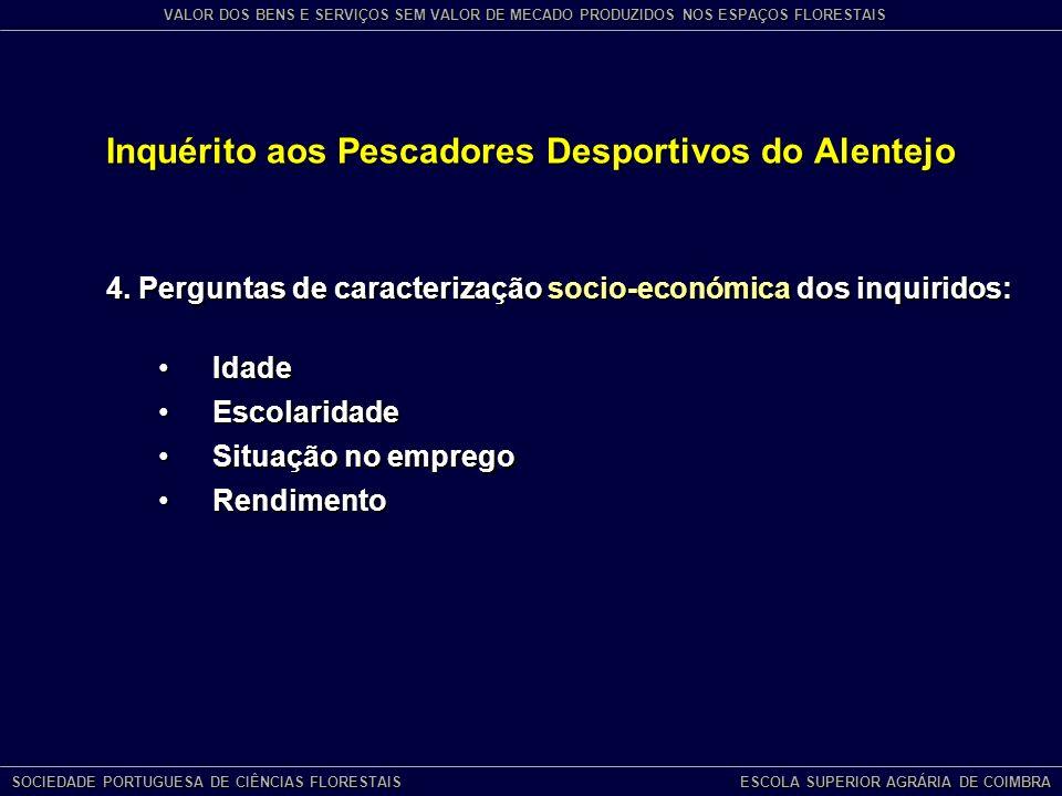 Inquérito aos Pescadores Desportivos do Alentejo SOCIEDADE PORTUGUESA DE CIÊNCIAS FLORESTAIS ESCOLA SUPERIOR AGRÁRIA DE COIMBRA VALOR DOS BENS E SERVIÇOS SEM VALOR DE MECADO PRODUZIDOS NOS ESPAÇOS FLORESTAIS 4.