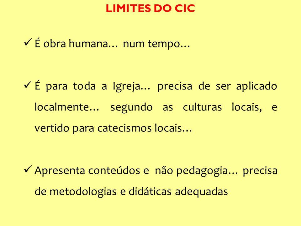 LIMITES DO CIC É obra humana… num tempo… É para toda a Igreja… precisa de ser aplicado localmente… segundo as culturas locais, e vertido para catecism