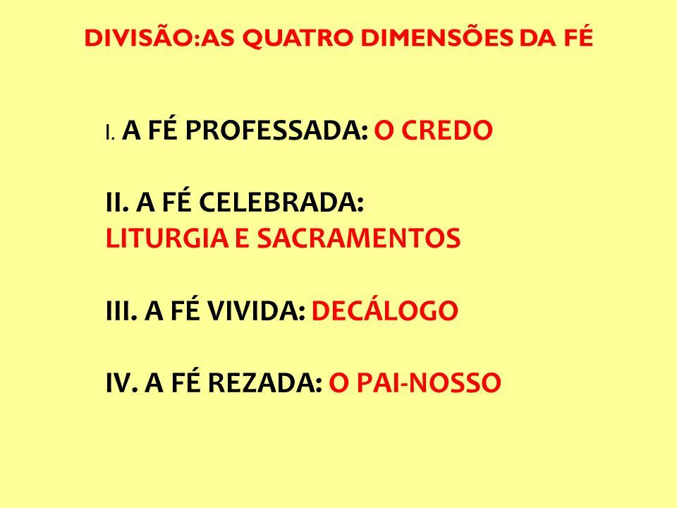 I. A FÉ PROFESSADA: O CREDO II. A FÉ CELEBRADA: LITURGIA E SACRAMENTOS III. A FÉ VIVIDA: DECÁLOGO IV. A FÉ REZADA: O PAI-NOSSO DIVISÃO: AS QUATRO DIME