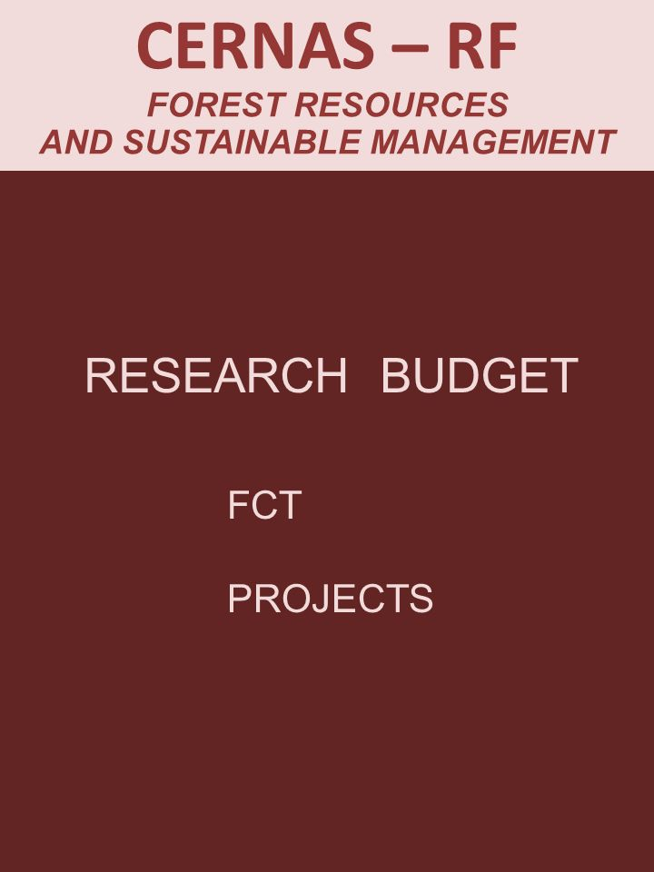 CERNAS – RF FOREST RESOURCES AND SUSTAINABLE MANAGEMENT RESEARCH BUDGET FCT PROJECTS