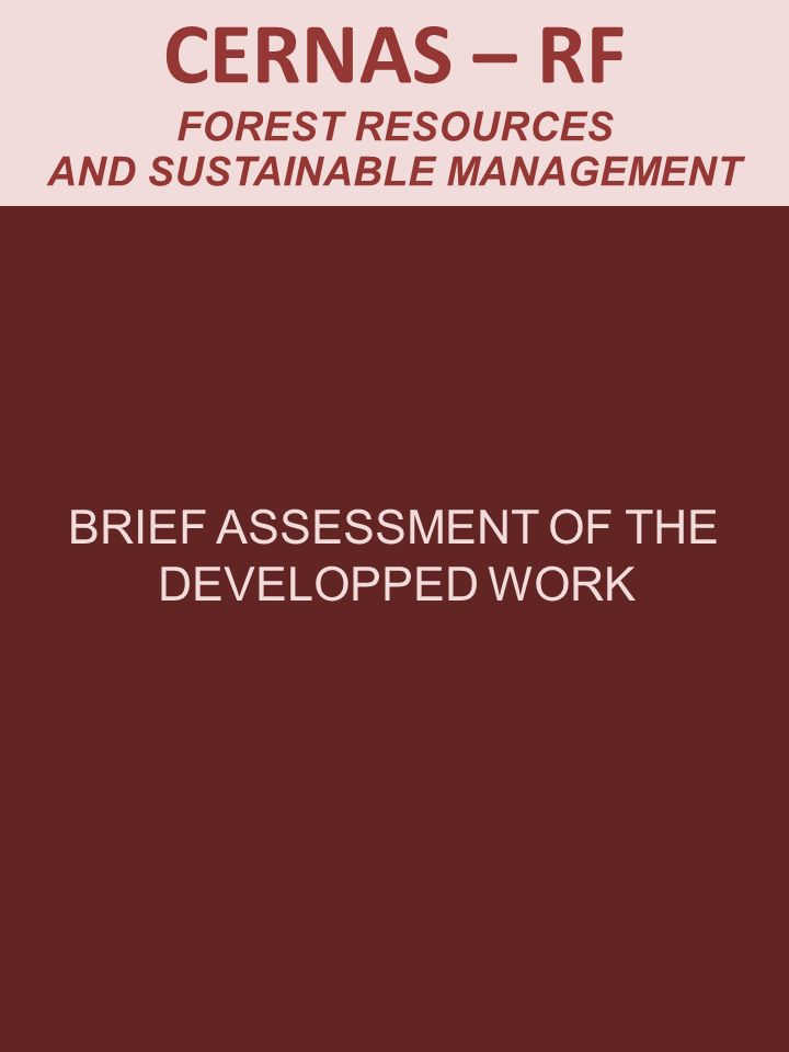 CERNAS – RF FOREST RESOURCES AND SUSTAINABLE MANAGEMENT BRIEF ASSESSMENT OF THE DEVELOPPED WORK
