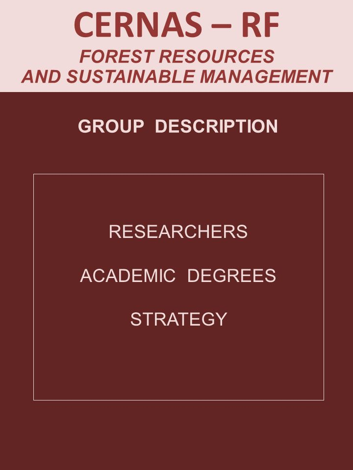 CERNAS – RF FOREST RESOURCES AND SUSTAINABLE MANAGEMENT RESEARCHERS ACADEMIC DEGREES STRATEGY GROUP DESCRIPTION