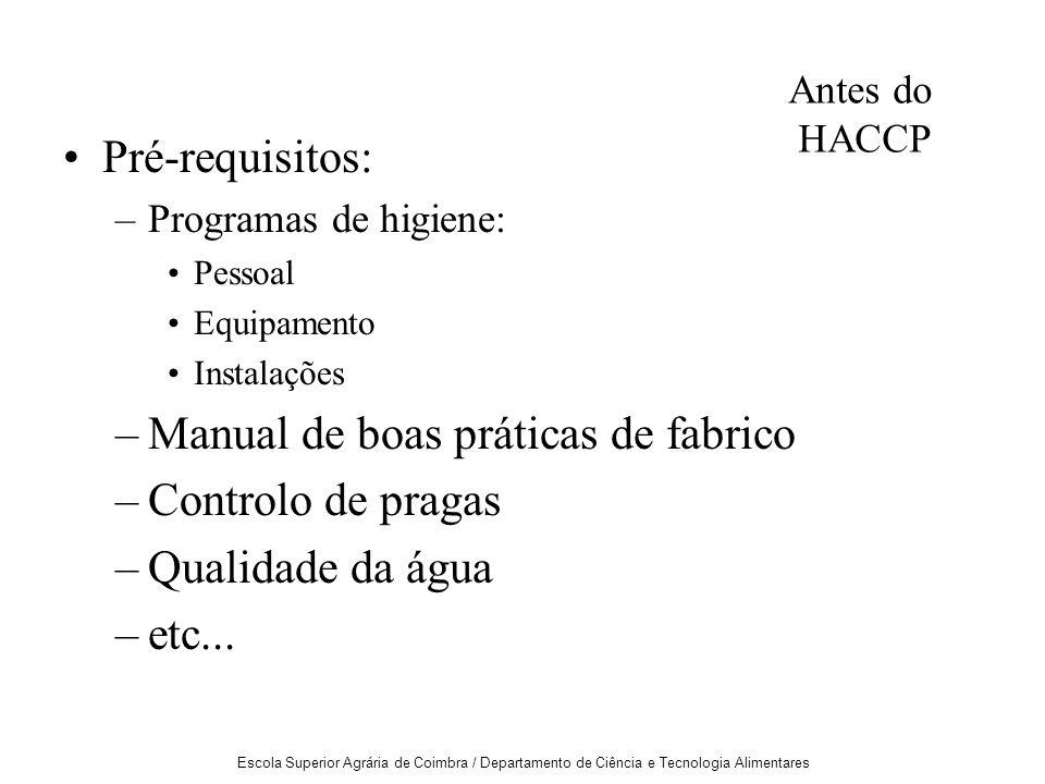 Escola Superior Agrária de Coimbra / Departamento de Ciência e Tecnologia Alimentares Pré-requisitos: –Programas de higiene: Pessoal Equipamento Instalações –Manual de boas práticas de fabrico –Controlo de pragas –Qualidade da água –etc...