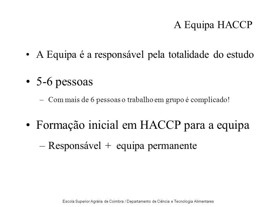 Escola Superior Agrária de Coimbra / Departamento de Ciência e Tecnologia Alimentares A Equipa HACCP A Equipa é a responsável pela totalidade do estudo 5-6 pessoas –Com mais de 6 pessoas o trabalho em grupo é complicado.