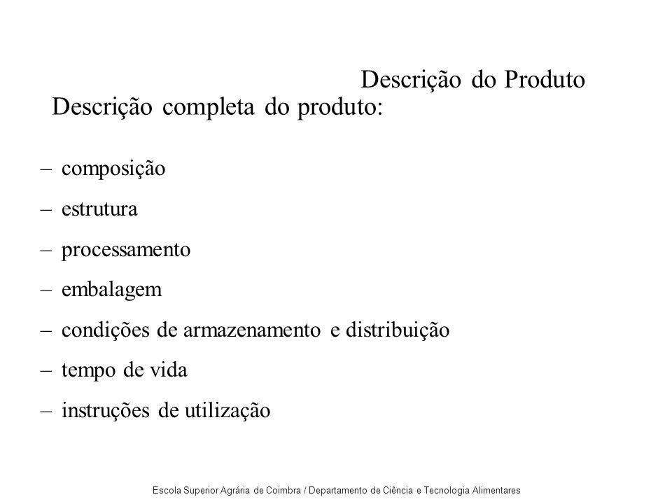Escola Superior Agrária de Coimbra / Departamento de Ciência e Tecnologia Alimentares Descrição do Produto –composição –estrutura –processamento –embalagem –condições de armazenamento e distribuição –tempo de vida –instruções de utilização Descrição completa do produto: