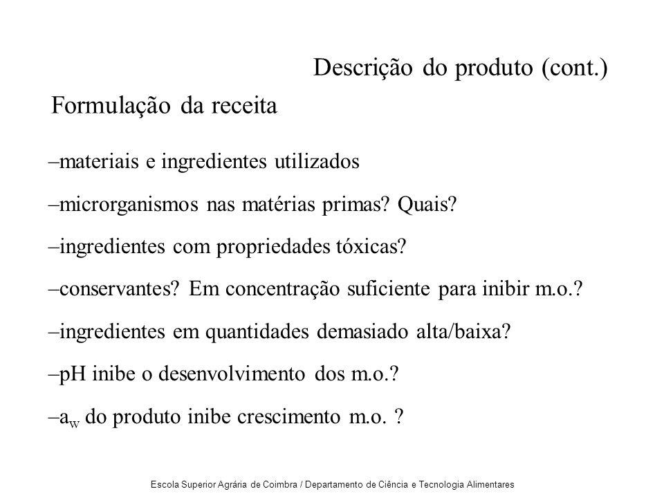 Escola Superior Agrária de Coimbra / Departamento de Ciência e Tecnologia Alimentares Descrição do produto (cont.) Formulação da receita –materiais e ingredientes utilizados –microrganismos nas matérias primas.