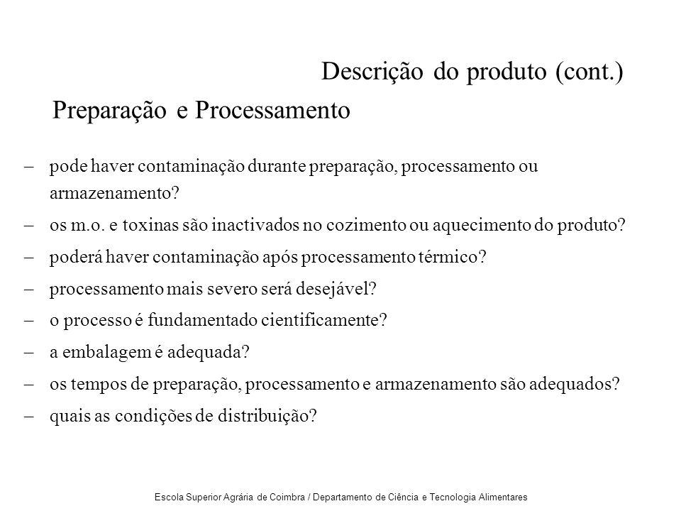 Escola Superior Agrária de Coimbra / Departamento de Ciência e Tecnologia Alimentares Descrição do produto (cont.) –pode haver contaminação durante preparação, processamento ou armazenamento.