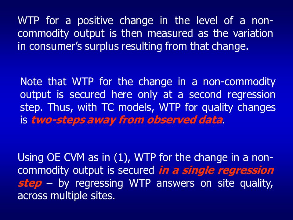 WTP for a positive change in the level of a non- commodity output is then measured as the variation in consumers surplus resulting from that change. N