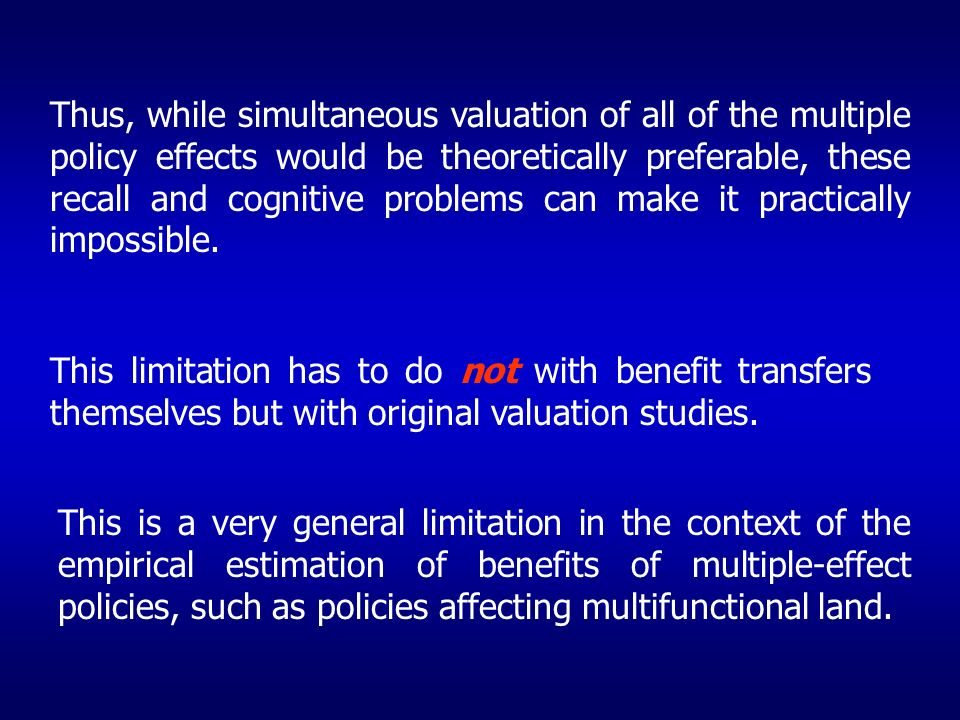 Thus, while simultaneous valuation of all of the multiple policy effects would be theoretically preferable, these recall and cognitive problems can make it practically impossible.