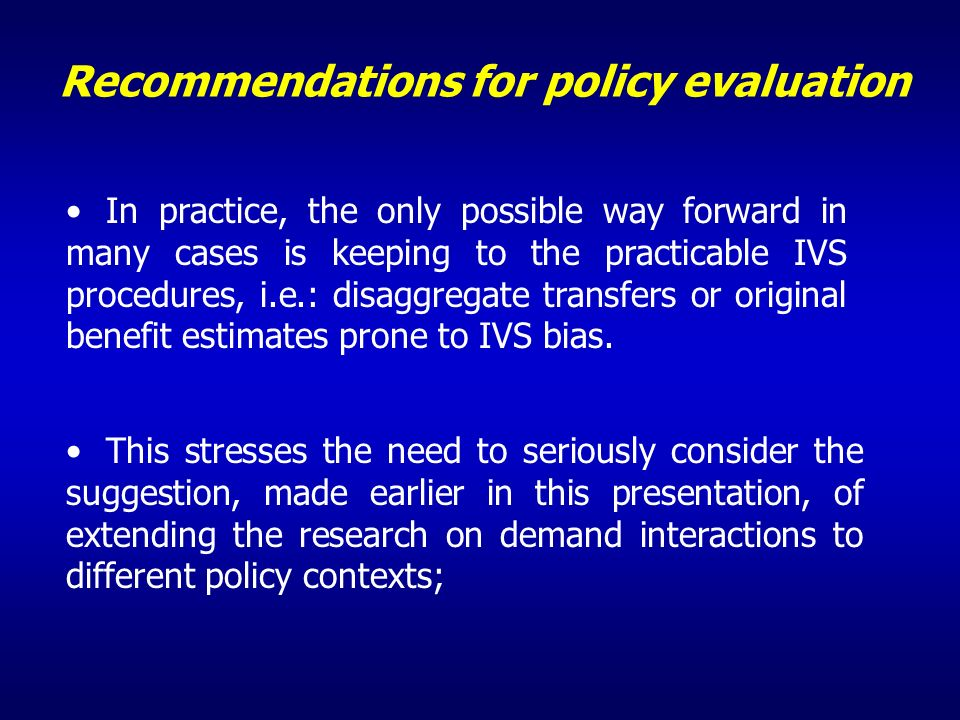 Recommendations for policy evaluation In practice, the only possible way forward in many cases is keeping to the practicable IVS procedures, i.e.: dis