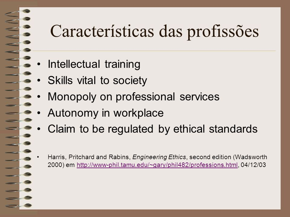 Características das profissões Intellectual training Skills vital to society Monopoly on professional services Autonomy in workplace Claim to be regul