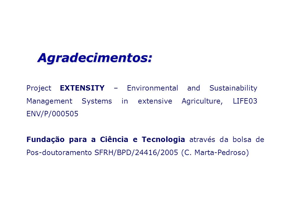 Agradecimentos: Project EXTENSITY – Environmental and Sustainability Management Systems in extensive Agriculture, LIFE03 ENV/P/000505 Fundação para a