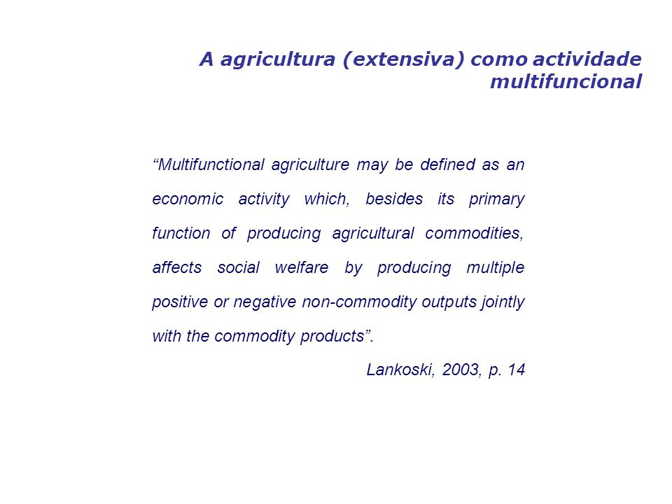 Multifunctional agriculture may be defined as an economic activity which, besides its primary function of producing agricultural commodities, affects