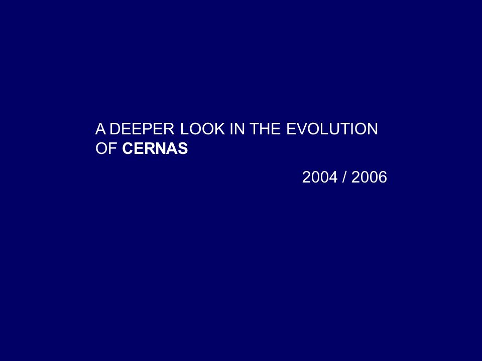 A DEEPER LOOK IN THE EVOLUTION OF CERNAS 2004 / 2006