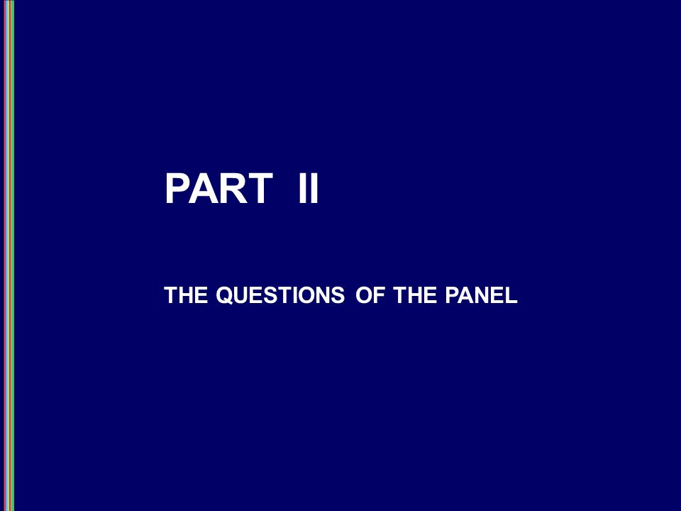 PART II THE QUESTIONS OF THE PANEL