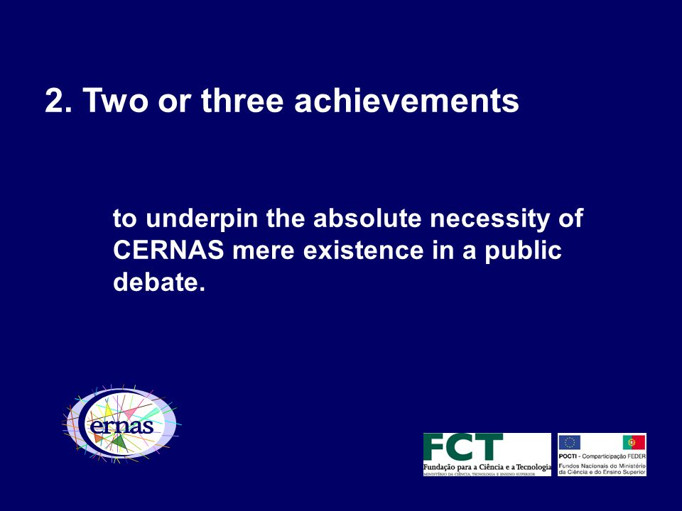 2. Two or three achievements to underpin the absolute necessity of CERNAS mere existence in a public debate. CERNAS – unidade de investigação financia