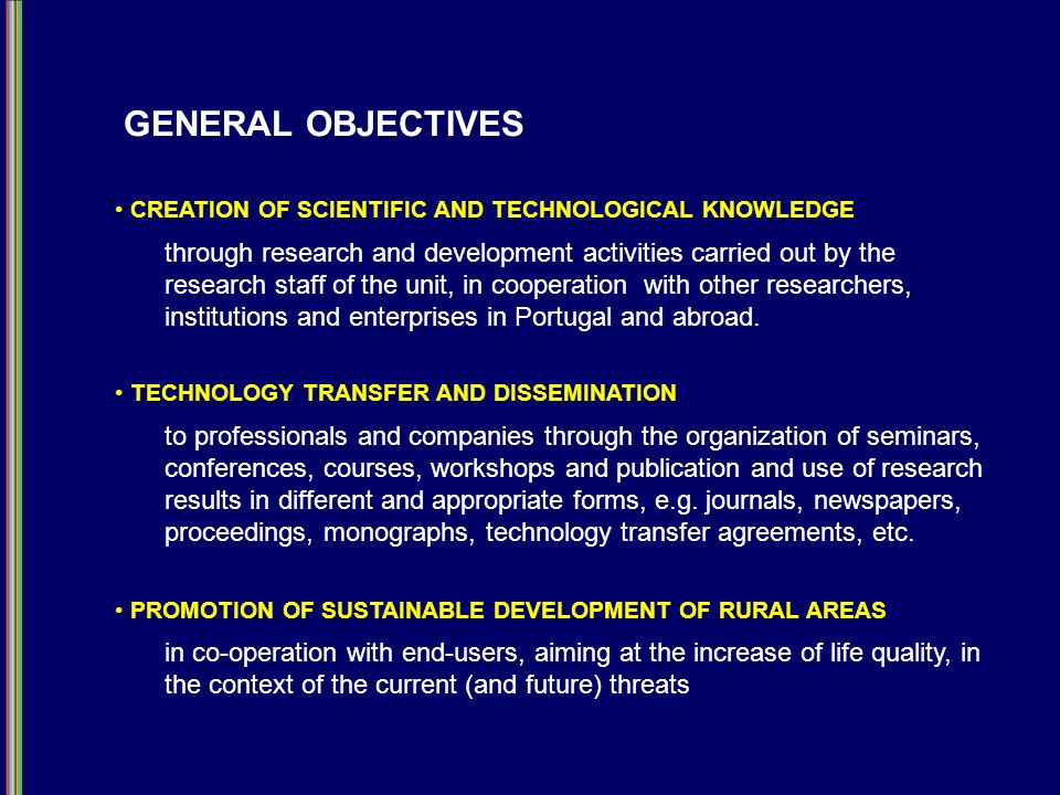 GENERAL OBJECTIVES CREATION OF SCIENTIFIC AND TECHNOLOGICAL KNOWLEDGE TECHNOLOGY TRANSFER AND DISSEMINATION through research and development activitie