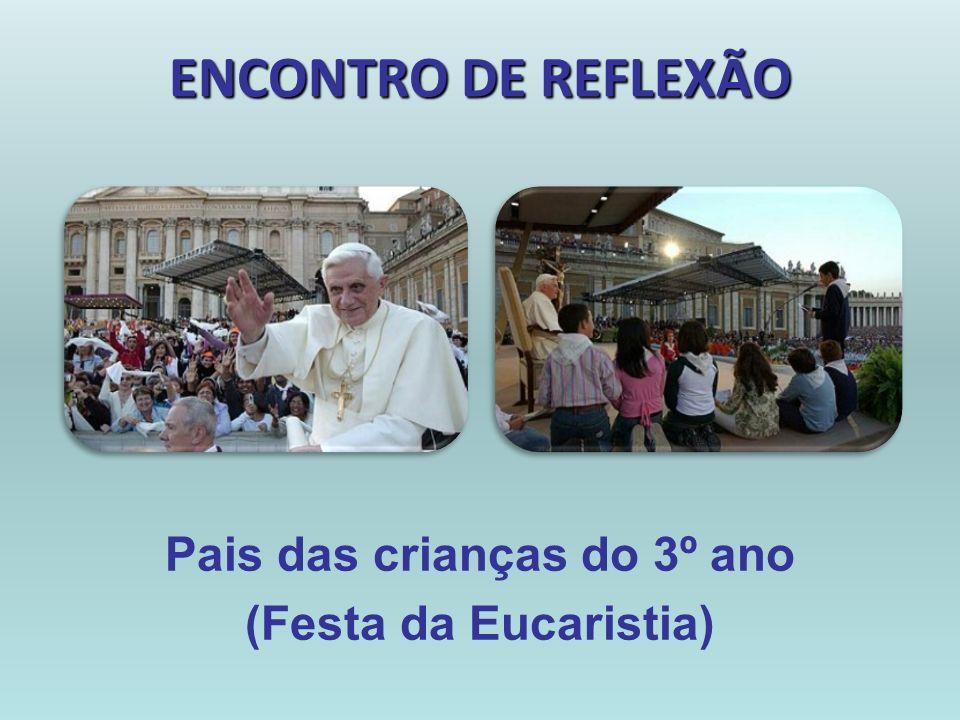 ENCONTRO DE REFLEXÃO Pais das crianças do 3º ano (Festa da Eucaristia)