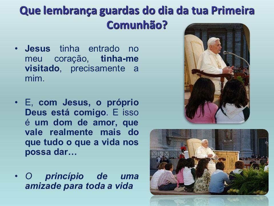 Que lembrança guardas do dia da tua Primeira Comunhão? Jesus tinha entrado no meu coração, tinha-me visitado, precisamente a mim. E, com Jesus, o próp