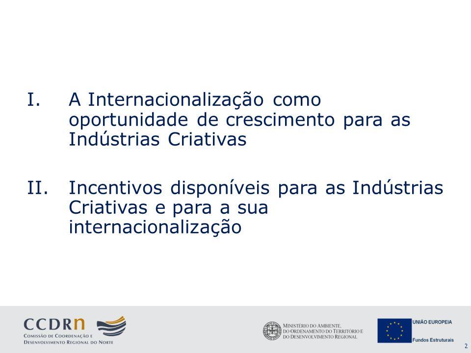 2 I.A Internacionalização como oportunidade de crescimento para as Indústrias Criativas II.Incentivos disponíveis para as Indústrias Criativas e para