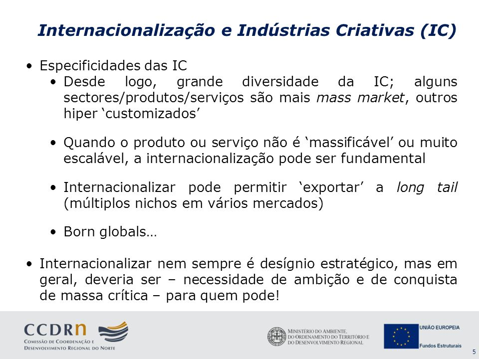 5 Internacionalização e Indústrias Criativas (IC) Especificidades das IC Desde logo, grande diversidade da IC; alguns sectores/produtos/serviços são m
