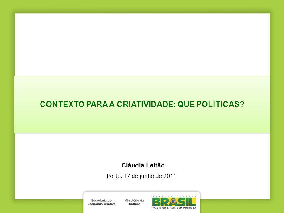Porto, 17 de junho de 2011 Cláudia Leitão CONTEXTO PARA A CRIATIVIDADE: QUE POLÍTICAS?