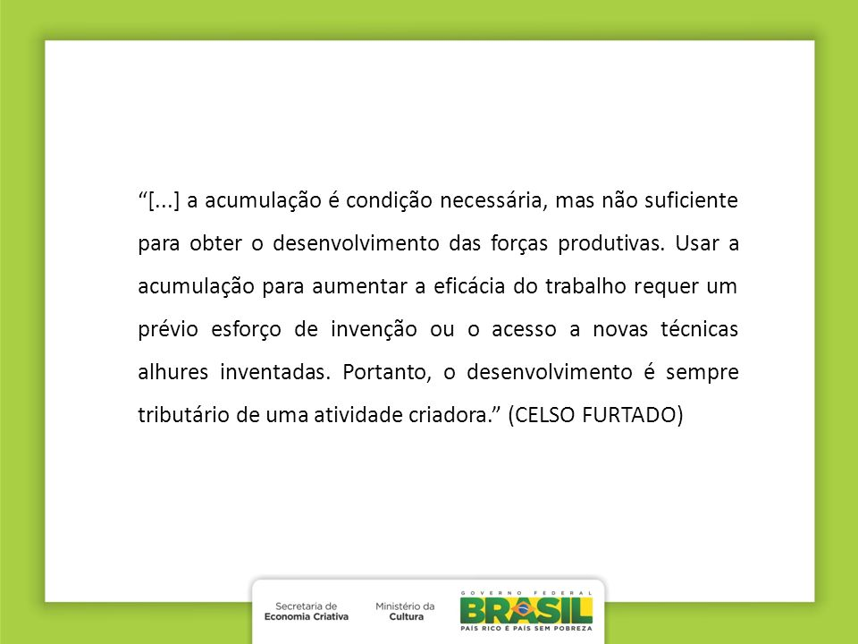 [...] a acumulação é condição necessária, mas não suficiente para obter o desenvolvimento das forças produtivas. Usar a acumulação para aumentar a efi