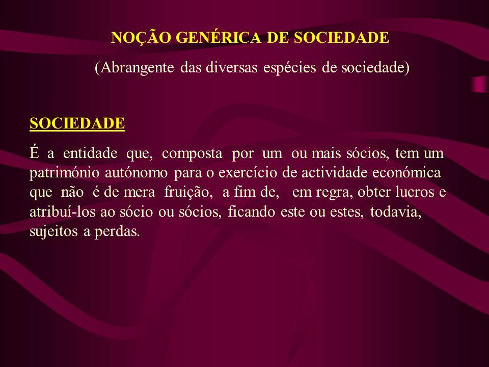 NOÇÃO GENÉRICA DE SOCIEDADE (Abrangente das diversas espécies de sociedade) SOCIEDADE É a entidade que, composta por um ou mais sócios, tem um patrimó