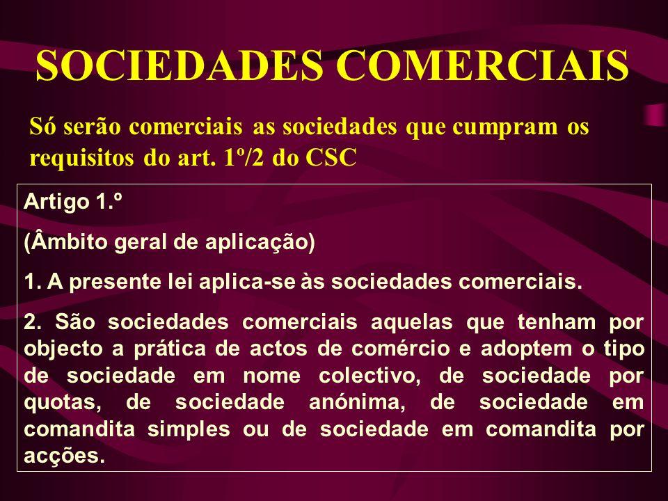 SOCIEDADES COMERCIAIS Só serão comerciais as sociedades que cumpram os requisitos do art. 1º/2 do CSC Artigo 1.º (Âmbito geral de aplicação) 1. A pres