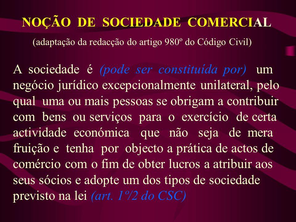 NOÇÃO DE SOCIEDADE COMERCIAL (adaptação da redacção do artigo 980º do Código Civil) A sociedade é (pode ser constituída por) um negócio jurídico excep